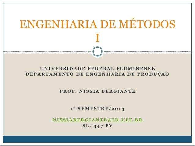 ENGENHARIA DE MÉTODOS I UNIVERSIDADE FEDERAL FLUMINENSE DEPARTAMENTO DE ENGENHARIA DE PRODUÇÃO  PROF. NÍSSIA BERGIANTE  1°...