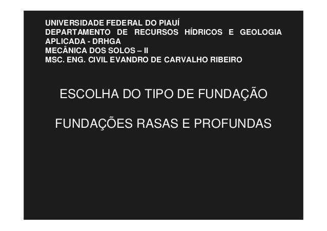 ESCOLHA DO TIPO DE FUNDAÇÃO FUNDAÇÕES RASAS E PROFUNDAS UNIVERSIDADE FEDERAL DO PIAUÍ DEPARTAMENTO DE RECURSOS HÍDRICOS E ...