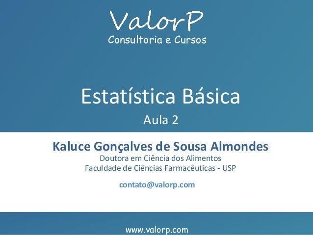 www.valorp.com Consultoria e Cursos Kaluce Gonçalves de Sousa Almondes Doutora em Ciência dos Alimentos Faculdade de Ciênc...