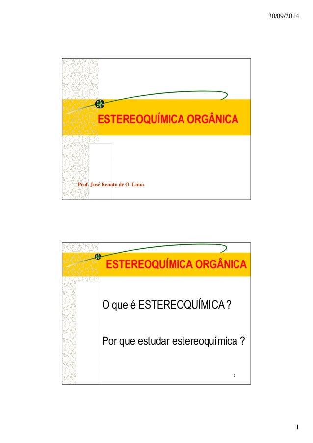 30/09/2014  1  ESTEREOQUÍMICA ORGÂNICA  Prof. José Renato de O. Lima  ESTEREOQUÍMICA ORGÂNICA  O que é ESTEREOQUÍMICA ?  P...