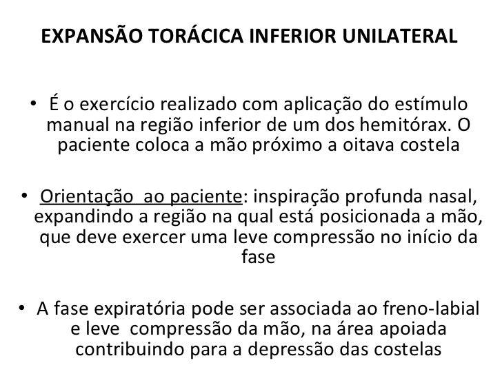EXPANSÃO TORÁCICA INFERIOR UNILATERAL <ul><li>É o exercício realizado com aplicação do estímulo manual na região inferior ...