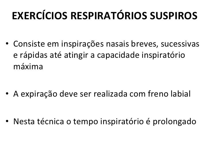 <ul><li>Consiste em inspirações nasais breves, sucessivas e rápidas até atingir a capacidade inspiratório máxima </li></ul...