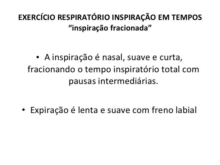 <ul><li>A inspiração é nasal, suave e curta, fracionando o tempo inspiratório total com pausas intermediárias. </li></ul><...