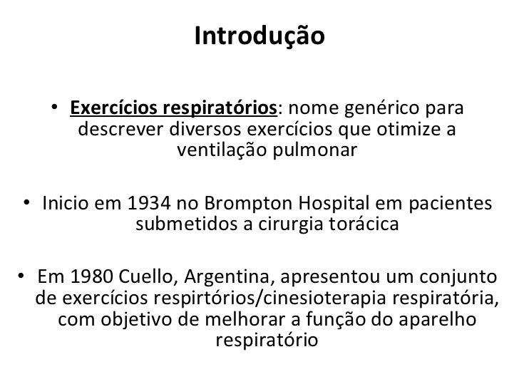 Introdução <ul><li>Exercícios respiratórios : nome genérico para descrever diversos exercícios que otimize a ventilação pu...