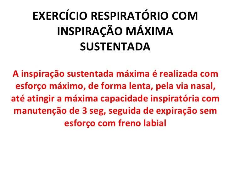 EXERCÍCIO RESPIRATÓRIO COM INSPIRAÇÃO MÁXIMA SUSTENTADA A inspiração sustentada máxima é realizada com esforço máximo, de ...