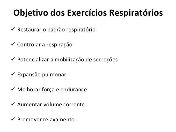 Objetivo dos Exercícios Respiratórios <ul><li>Restaurar o padrão respiratório </li></ul><ul><li>Controlar a respiração </l...