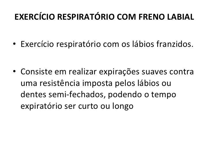 EXERCÍCIO RESPIRATÓRIO COM FRENO LABIAL <ul><li>Exercício respiratório com os lábios franzidos. </li></ul><ul><li>Consiste...