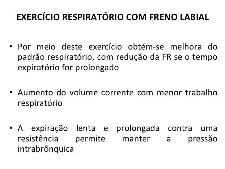 EXERCÍCIO RESPIRATÓRIO COM FRENO LABIAL <ul><li>Por meio deste exercício obtém-se melhora do padrão respiratório, com redu...