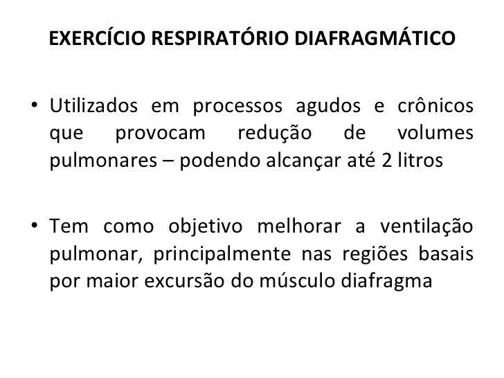 EXERCÍCIO RESPIRATÓRIO DIAFRAGMÁTICO <ul><li>Utilizados em processos agudos e crônicos que provocam redução de volumes pul...