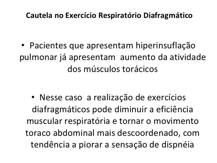 Cautela no Exercício Respiratório Diafragmático <ul><li>Pacientes que apresentam hiperinsuflação pulmonar já apresentam  a...