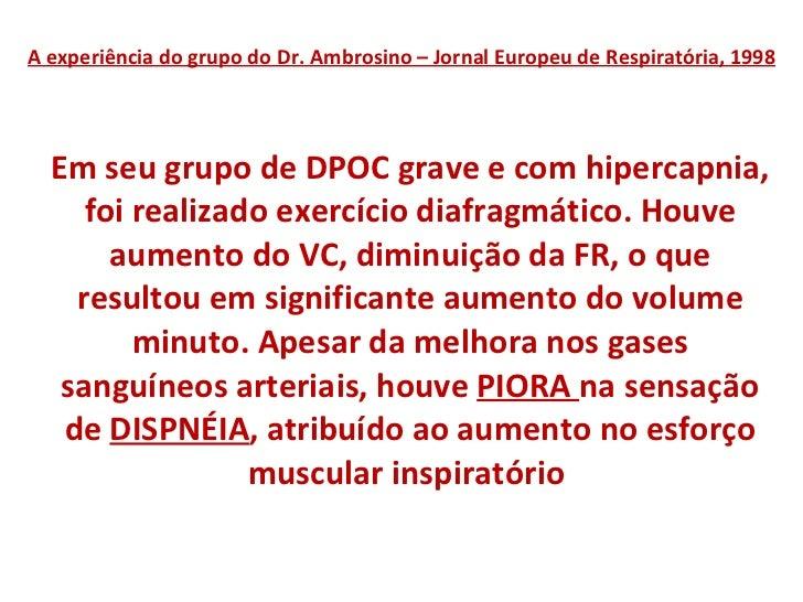 A experiência do grupo do Dr. Ambrosino – Jornal Europeu de Respiratória, 1998 <ul><li>Em seu grupo de DPOC grave e com hi...