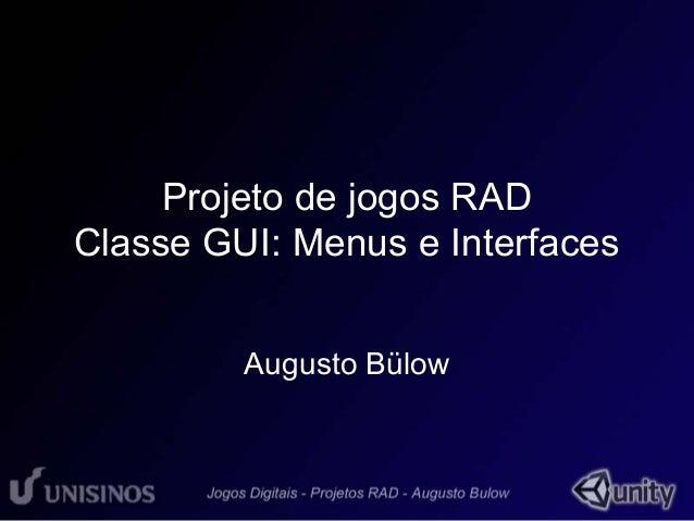 Projeto de jogos RAD  Classe GUI: Menus e Interfaces  Augusto Bülow