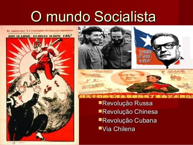 O mundo Socialista  Revolução Russa  Revolução Chinesa Revolução Cubana Via Chilena