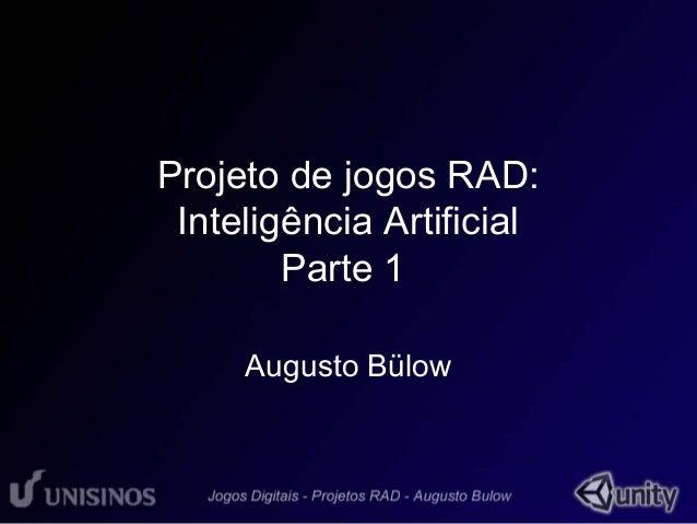 Projeto de jogos RAD:  Inteligência Artificial  Parte 1  Augusto Bülow