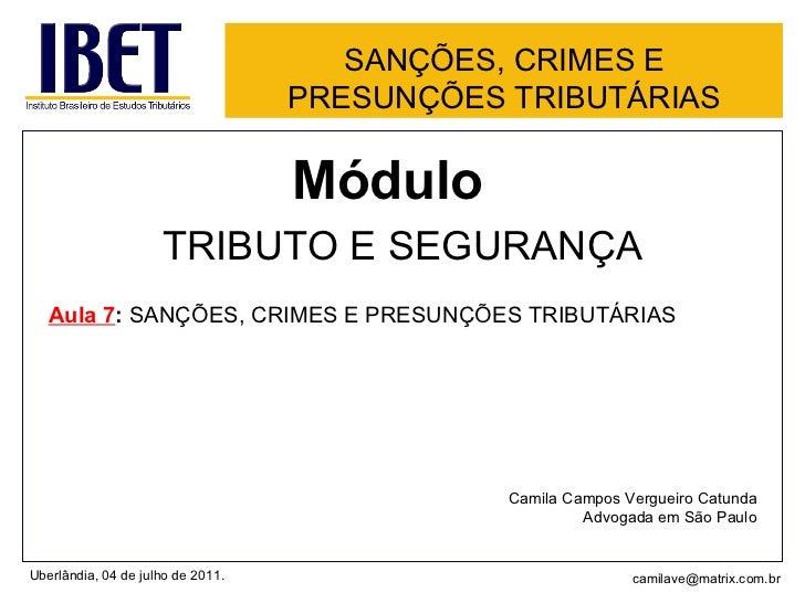 SANÇÕES, CRIMES E PRESUNÇÕES TRIBUTÁRIAS <ul><li>Módulo  </li></ul><ul><li>TRIBUTO E SEGURANÇA </li></ul><ul><li>Aula 7 : ...