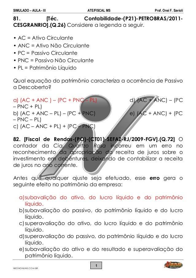 SIMULADO – AULA - III ATE/FISCAL MS Prof. Onei F. Savioli NEONONLINE.COM.BR 1 81. [Téc. Contabilidade-(P21)-PETROBRAS/2011...