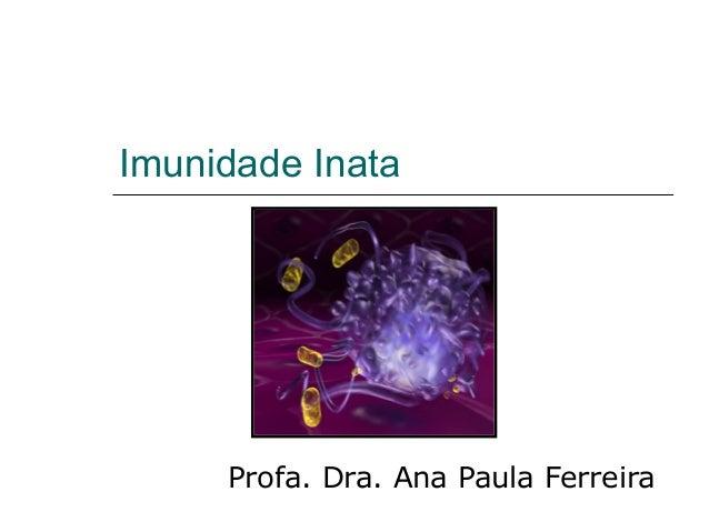 Imunidade Inata Profa. Dra. Ana Paula Ferreira