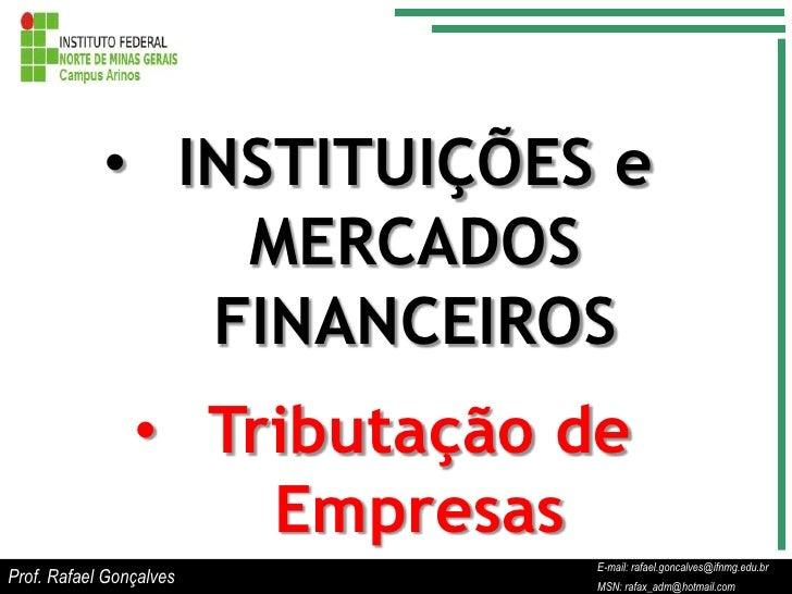 • INSTITUIÇÕES e                MERCADOS               FINANCEIROS                • Tributação de                    Empre...