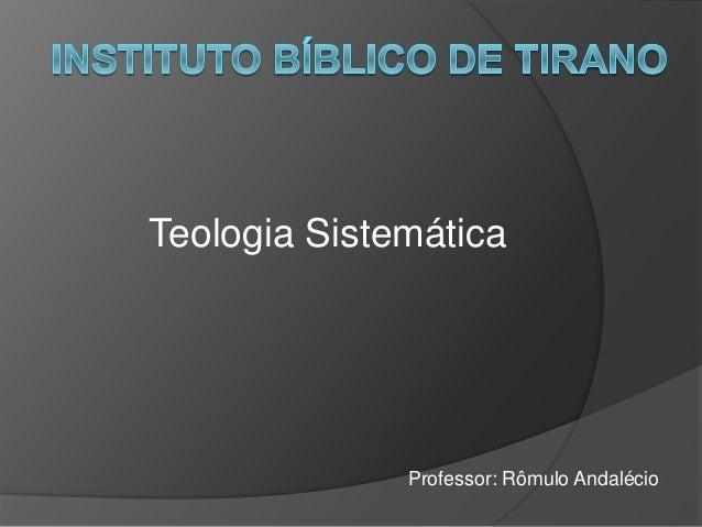 Teologia Sistemática Professor: Rômulo Andalécio