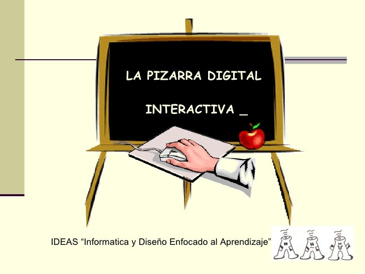 """IDEAS """"Informatica y Diseño Enfocado al Aprendizaje""""  LA PIZARRA DIGITAL INTERACTIVA _"""