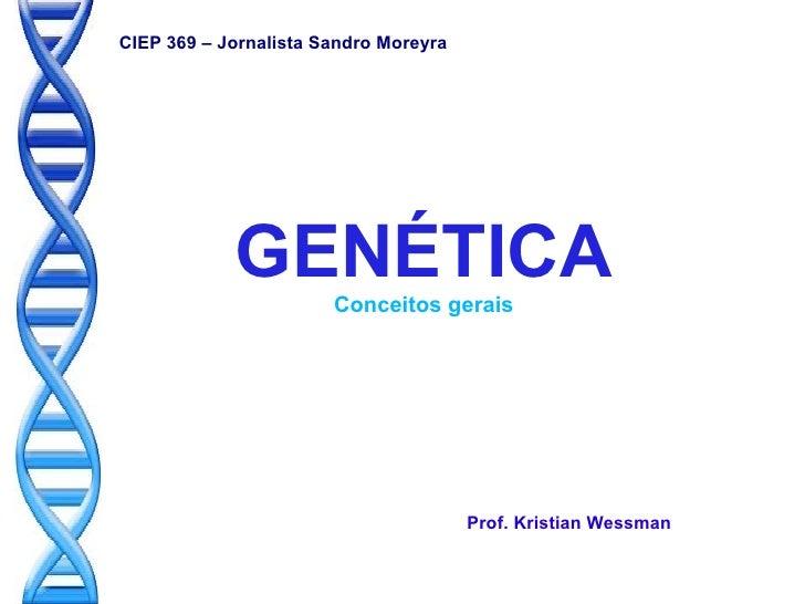 CIEP 369 – Jornalista Sandro Moreyra            GENÉTICA   Conceitos gerais                                       Prof. Kr...