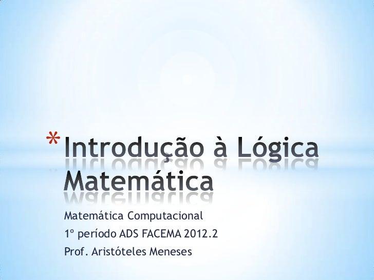 *    Matemática Computacional    1º período ADS FACEMA 2012.2    Prof. Aristóteles Meneses