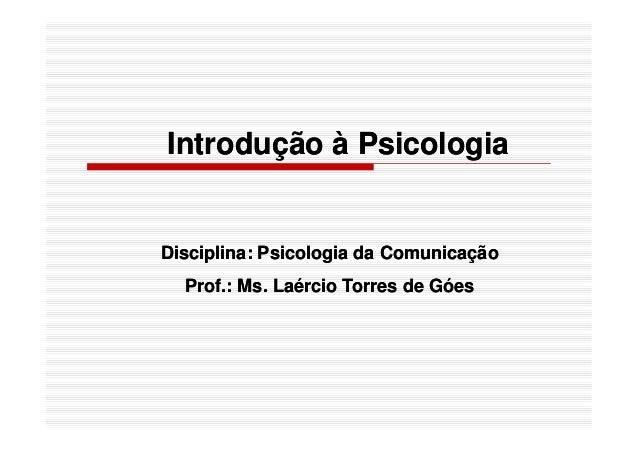 Introdução à PsicologiaIntrodução à Psicologia Disciplina: Psicologia da ComunicaçãoDisciplina: Psicologia da Comunicação ...