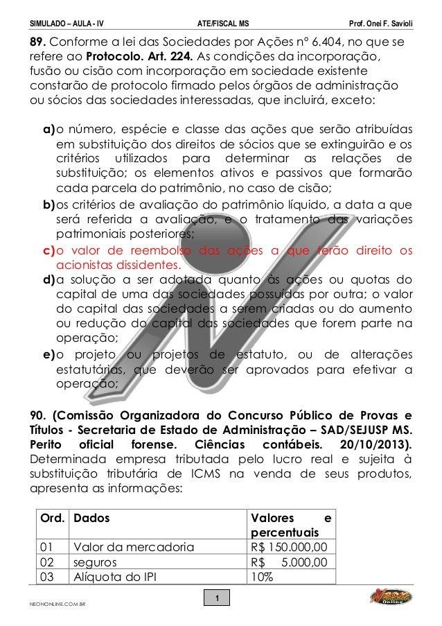 SIMULADO – AULA - IV ATE/FISCAL MS Prof. Onei F. Savioli NEONONLINE.COM.BR 1 89. Conforme a lei das Sociedades por Ações n...