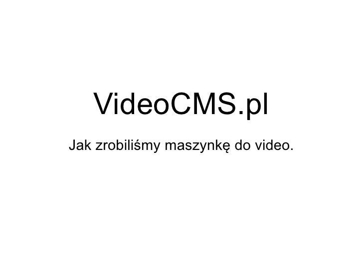 VideoCMS.pl Jak zrobiliśmy maszynkę do video.