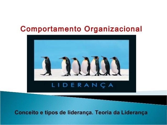 Comportamento Organizacional  Conceito e tipos de liderança. Teoria da Liderança