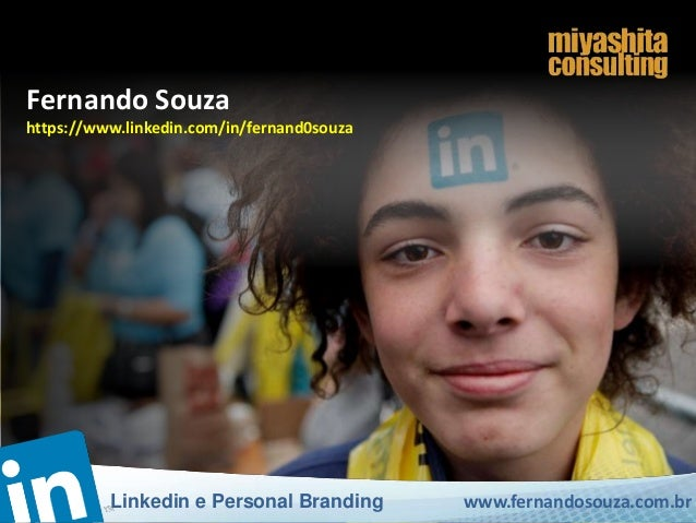 www.fernandosouza.com.brLinkedin e Personal Branding Fernando Souza https://www.linkedin.com/in/fernand0souza www.fernando...
