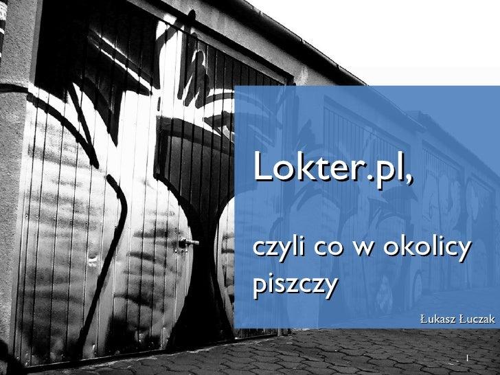 Lokter.pl, czyli co w okolicy piszczy Łukasz Łuczak