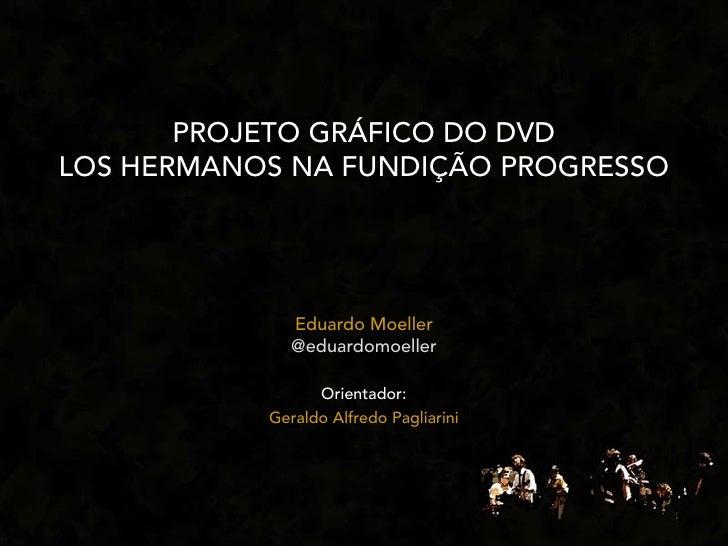 PROJETO GRÁFICO DO DVD LOS HERMANOS NA FUNDIÇÃO PROGRESSO                   Eduardo Moeller               @eduardomoeller ...