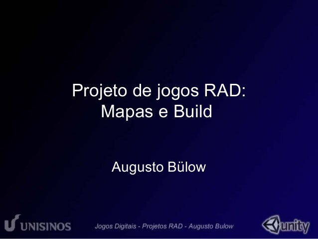 Projeto de jogos RAD:  Mapas e Build  Augusto Bülow