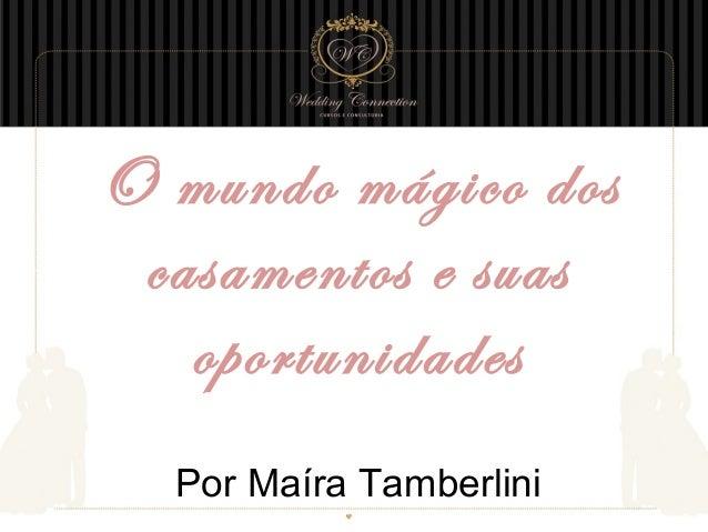 O mundo mágico dos casamentos e suas oportunidades Por Maíra Tamberlini