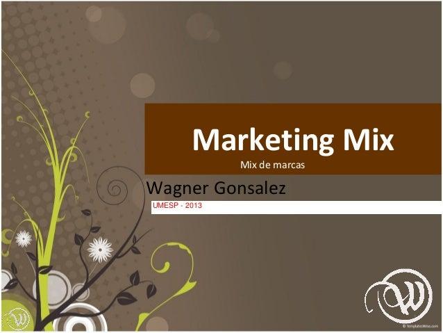 1 Marketing Mix Wagner Gonsalez UMESP - Pós-Marketing - 2011 Mix de marcas UMESP - 2013