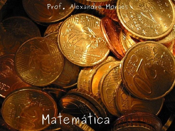 Prof. Alexandre Moraes Matemática  Financeira