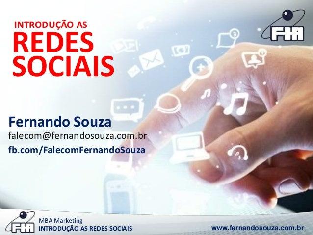INTRODUÇÃO AS  REDES  SOCIAIS  Fernando Souza  falecom@fernandosouza.com.br  fb.com/FalecomFernandoSouza  MBA Marketing  I...