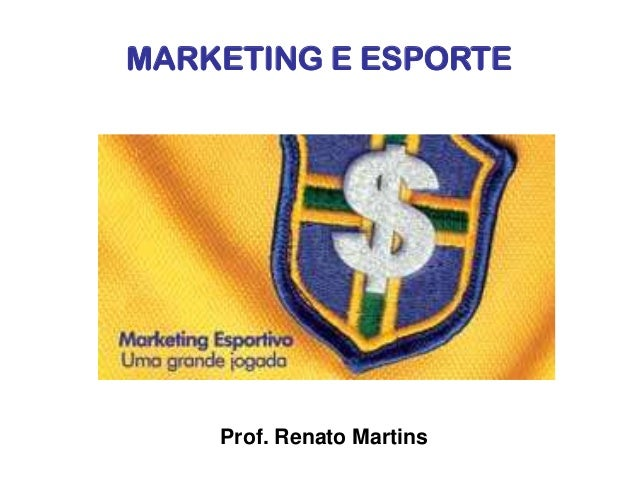 Prof. Renato Martins MARKETING E ESPORTE ... a734b9ef7c61c