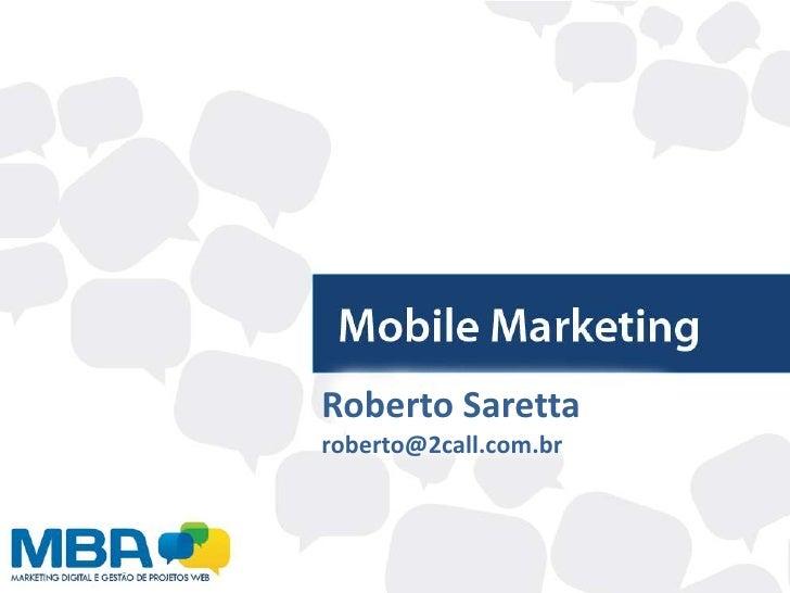 Roberto Saretta<br />roberto@2call.com.br<br />