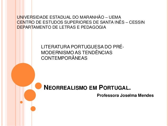 NEORREALISMO EM PORTUGAL. Professora Joselma Mendes UNIVERSIDADE ESTADUAL DO MARANHÃO – UEMA CENTRO DE ESTUDOS SUPERIORES ...