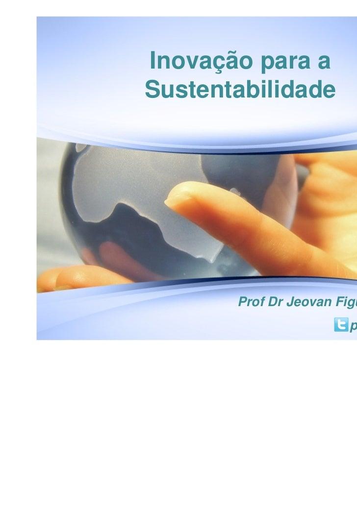 Inovação para aSustentabilidade       Prof Dr Jeovan Figueiredo (UFMS)                       professorjeovan