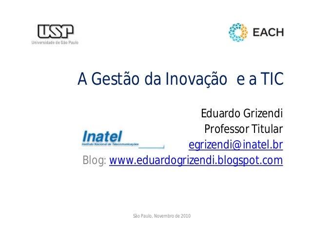 A Gestão da Inovação e a TIC Eduardo Grizendi Professor Titular egrizendi@inatel.br Blog: www.eduardogrizendi.blogspot.com...