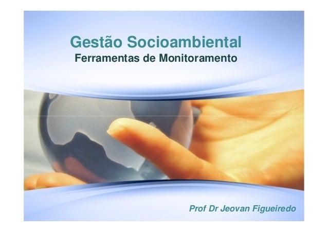 Gestão Socioambiental Ferramentas de Monitoramento Prof Dr Jeovan Figueiredo