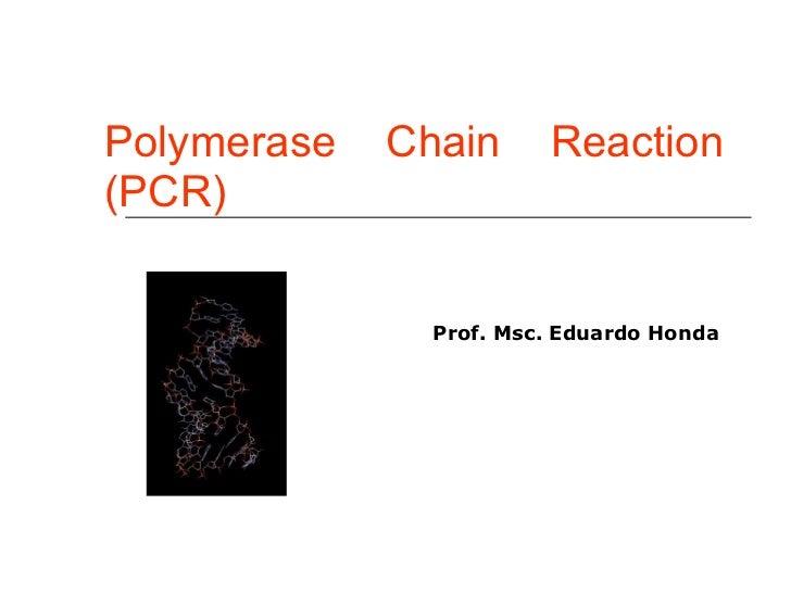 Polymerase Chain Reaction (PCR)  Prof. Msc. Eduardo Honda