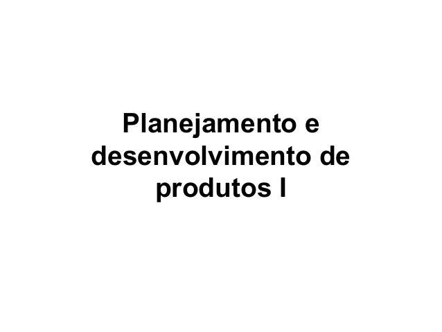 Planejamento e desenvolvimento de produtos I