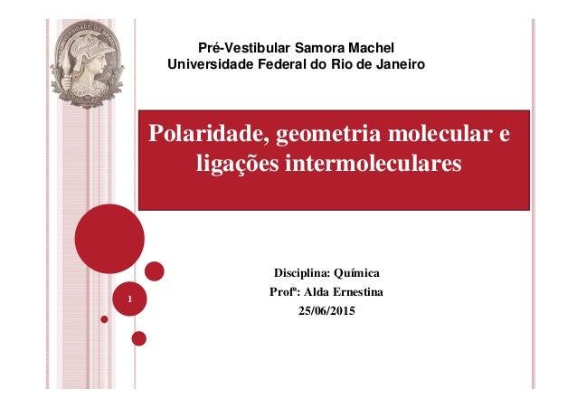 Disciplina: Química Profª: Alda Ernestina 25/06/2015 1 Pré-Vestibular Samora Machel Universidade Federal do Rio de Janeiro...