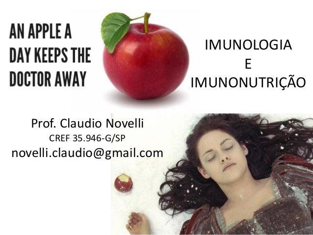 IMUNOLOGIA E IMUNONUTRIÇÃO Prof. Claudio Novelli CREF 35.946-G/SP novelli.claudio@gmail.com