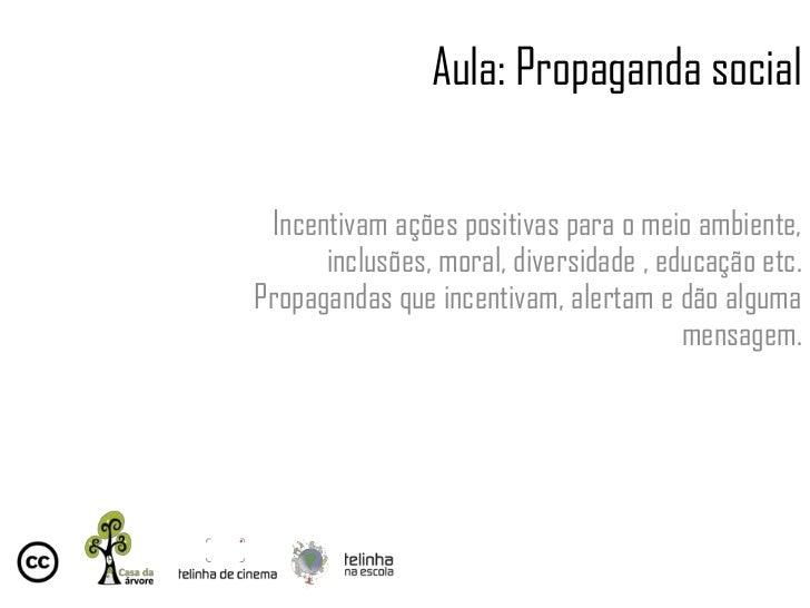 Aula: Propaganda social Incentivam ações positivas para o meio ambiente,      inclusões, moral, diversidade , educação etc...