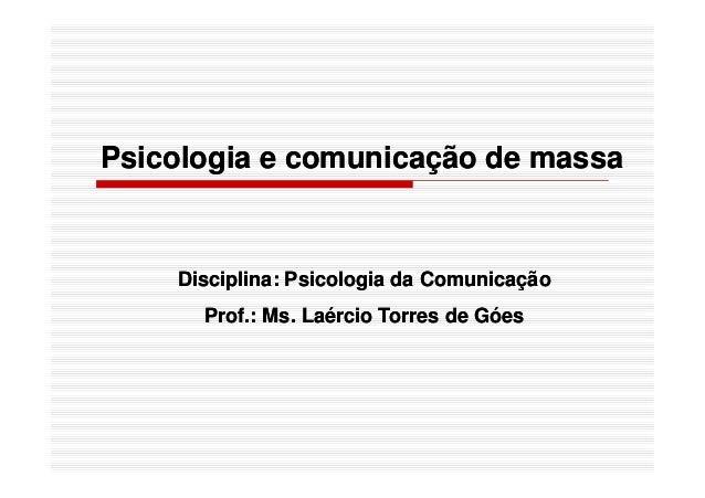 PsicologiaPsicologia e comunicação de massae comunicação de massa Disciplina: Psicologia da ComunicaçãoDisciplina: Psicolo...